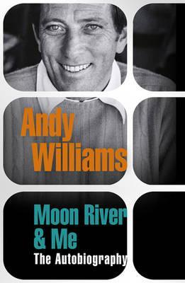 Moon River & Me: The Autobiography. Andy Williams (2010)