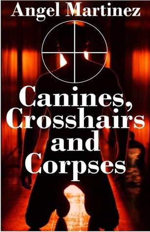 Canines, Crosshairs And Corpses (2013)