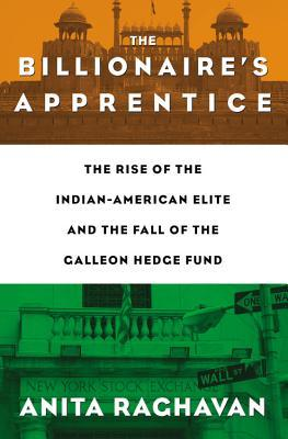 The Billionaire's Apprentice: The Rise of The Indian-American Elite and The Fall of The Galleon Hedge Fund (2013)