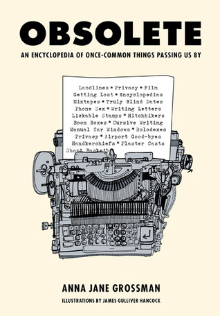 Obsolete: An Encyclopedia of Once-Common Things Passing Us By (2009)