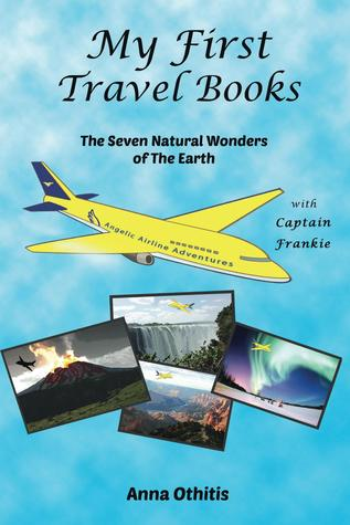 The Seven Natural Wonders Of The EARTH (My First Travel Books #2) (2014)