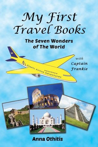 The Seven Wonders of the World (My First Travel Books Book 3) (2014)