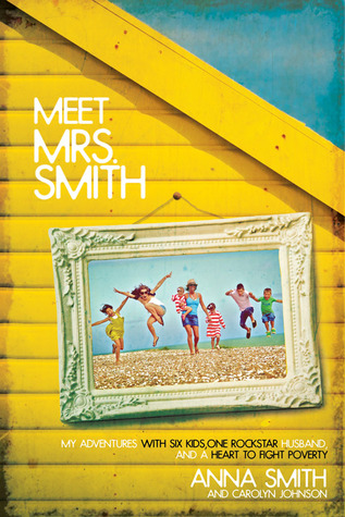 Meet Mrs. Smith: My Adventures with Six Kids, One Rockstar Husband, and a Heart to Fight Poverty (2011)