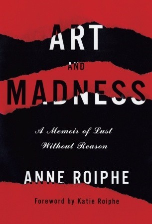 Art and Madness: A Memoir of Lust Without Reason (2011)