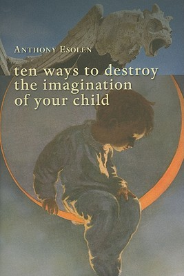 Ten Ways to Destroy the Imagination of Your Child (2010)