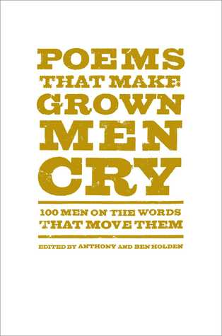 Poems That Make Grown Men Cry: 100 Men on the Words That Move Them (2014)
