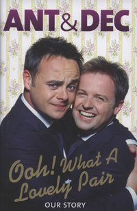 Ant & Dec: Ooh! What a lovely pair: our story (2000)