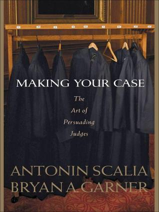 Scalia and Garner's Making Your Case: The Art of Persuading Judges (2000)