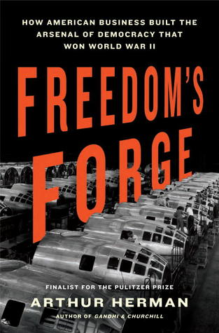 Freedom's Forge: How American Business Built the Arsenal of Democracy That Won World War II (2012)
