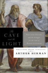 The Cave and the Light; Plato Versus Aristotle, and the Struggle for the Soul of Western Civilization (2013)
