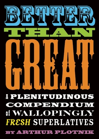 Better Than Great: A Plenitudinous Compendium of Wallopingly Fresh Superlatives (2011)