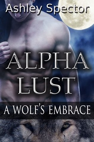Alpha Lust: A Wolf's Embrace (Part One)