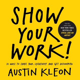 Show Your Work!: 10 Ways to Share Your Creativity and Get Discovered (2014)