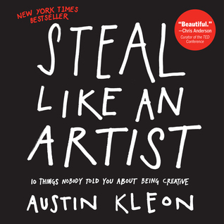 Steal Like an Artist: 10 Things Nobody Told You About Being Creative (2012)