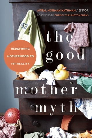 The Good Mother Myth: Redefining Motherhood to Fit Reality (2013)
