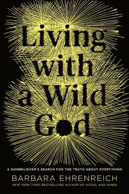 Living with a Wild God: A Nonbeliever's Search for the Truth about Everything (2014)