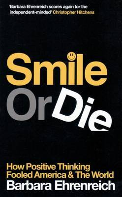 Smile or Die: How Positive Thinking Fooled America and the World (2008)