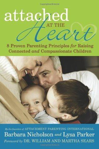 Attached at the Heart: 8 Proven Parenting Principles for Raising Connected and Compassionate Children (2009)