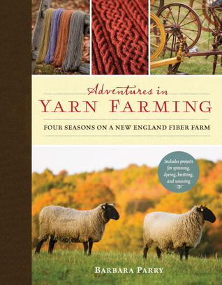 Adventures in Yarn Farming: Four Seasons on a New England Fiber Farm (2013)