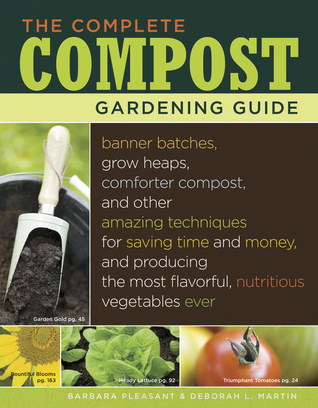 The Complete Compost Gardening Guide: Banner Batches, Grow Heaps, Comforter Compost, and Other Amazing Techniques for Saving Time and Money, and Producing the Most Flavorful, Nutritious Vegetables Ever (2008)