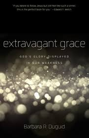 Extravagant Grace: God's Glory Displayed in Our Weakness (2013)