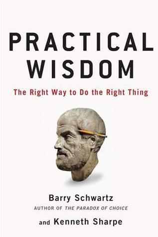 Practical Wisdom: The Right Way To Do the Right Thing (2010)