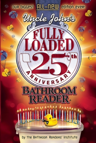 Uncle John's Fully Loaded 25th Anniversary Bathroom Reader (2012)