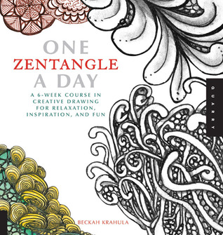 One Zentangle A Day: A 6-Week Course in Creative Drawing for Relaxation, Inspiration, and Fun (2012)