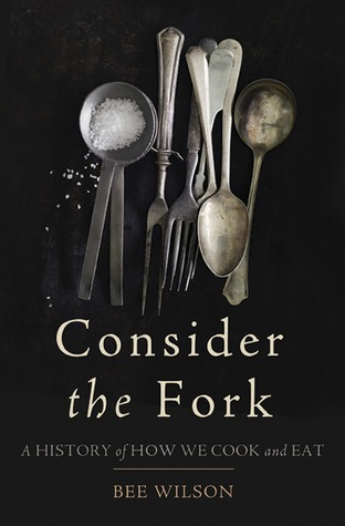 Consider the Fork: How Technology Transforms the Way We Cook and Eat (2012)