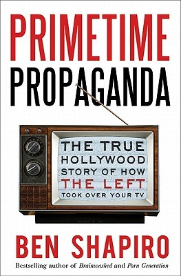 Primetime Propaganda: The True Hollywood Story of How the Left Took Over Your TV (2011)