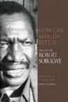How Can Man Die Better: The Life Of Robert Sobukwe (2006)