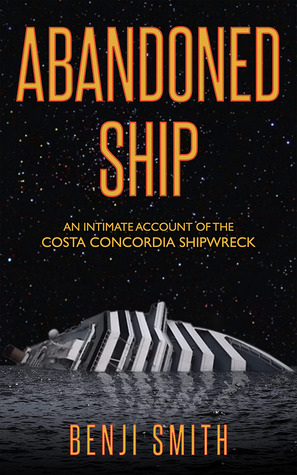 Abandoned Ship: An Intimate Account of the Costa Concordia Shipwreck (2013)