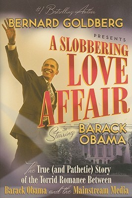 A Slobbering Love Affair: The True (And Pathetic) Story of the Torrid Romance Between Barack Obama and the Mainstream Media (2008)