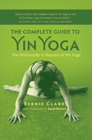 The Complete Guide to Yin Yoga: The Philosophy and Practice of Yin Yoga (2012)