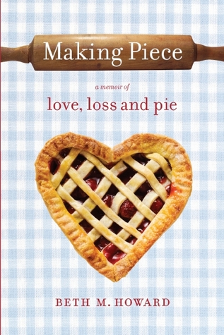 Making Piece: a Memoir of Love, Loss and Pie (2012)