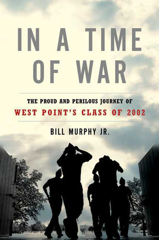 In a Time of War: The Proud and Perilous Journey of West Point's Class of 2002 (2008)