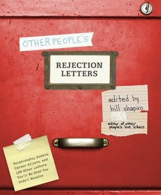 Other People's Rejection Letters: Relationship Enders, Career Killers, and 150 Other Letters You'll Be Glad You Didn't Receive (2010)