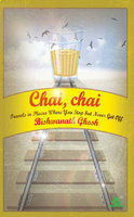Chai, Chai: Travels In Places Where You Stop But Never Get Off (2000)