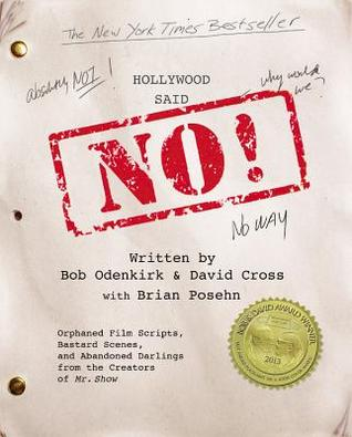 Hollywood Said No!: Orphaned Film Scripts, Bastard Scenes, and Abandoned Darlings from the Creators of Mr. Show (2013)