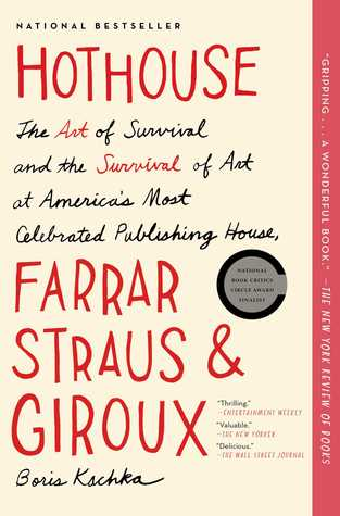 Hothouse: The Art of Survival and the Survival of Art at America's Most Celebrated Publishing House, Farrar, Straus, and Giroux (2013)