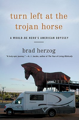 Turn Left At The Trojan Horse: A Would-Be Hero's American Odyssey (2010)