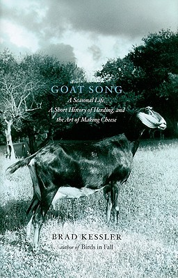 Goat Song: A Seasonal Life, A Short History of Herding, and the Art of Making Cheese (2009)