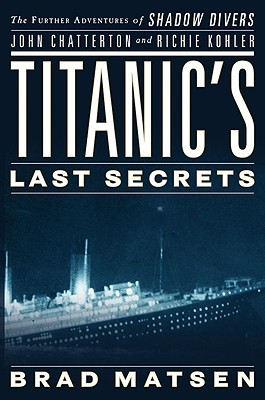 Titanic's Last Secrets: The Further Adventures of Shadow Divers John Chatterton and Richie Kohler (2008)