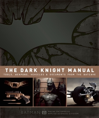 The Dark Knight Manual: Tools, Weapons, Vehicles and Documents from the Batcave (2012)