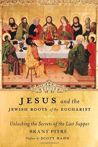 Jesus and the Jewish Roots of the Eucharist: Unlocking the Secrets of the Last Supper (2011)