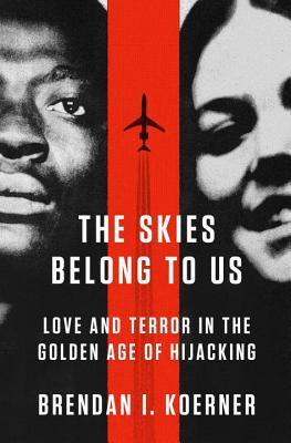 The Skies Belong to Us: Love and Terror in the Golden Age of Hijacking (2013)