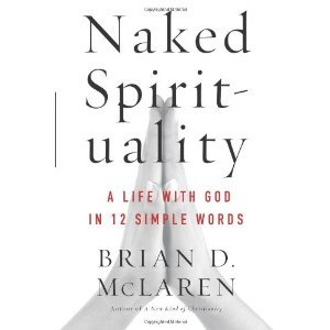 Naked Spirituality A Life With God in Twelve Simple Words (2011)