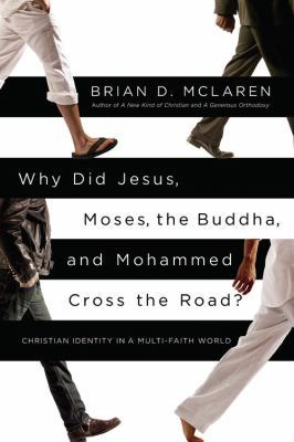 Why Did Jesus, Moses, the Buddha, and Mohammed Cross the Road?: Christian Identity in a Multi-Faith World (2012)