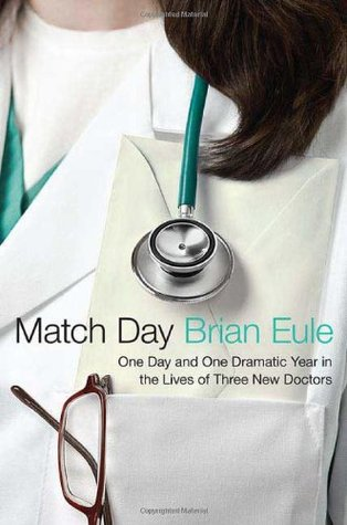 Match Day: One Day and One Dramatic Year in the Lives of Three New Doctors (2009)