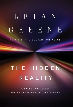 The Hidden Reality: Parallel Universes and the Deep Laws of the Cosmos (2011)